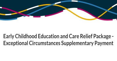 Early Childhood Education and Care Relief Package - Exceptional Circumstances Supplementary Payment